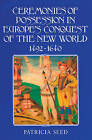 Ceremonies of Possession in Europe's Conquest of the New World, 1492-1640 by Patricia Seed (Paperback, 1995)