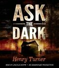 Ask The Dark Audio by Mr Henry Turner Jr.