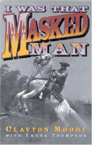 I Was That Masked Man by Moore, Clayton