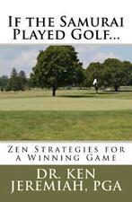 If the Samurai Played Golf... : Zen Strategies for a Winning Game by Ken...