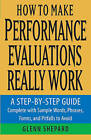 How to Make Performance Evaluations Really Work: A Step-by-Step Guide Complete With Sample Words, Phrases, Forms, and Pitfalls to Avoid by Glenn Shepard (Paperback, 2005)
