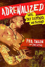 Adrenalized: Life, Def Leppard and Beyond by Chris Epting, Philip Collen (Paperback, 2015)