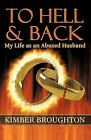 To Hell and Back: My Life as an Abused Husband by Kimber Broughton (Paperback / softback, 2012)