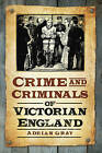 Crime & Criminals of Victorian England by Adrian Gray (Paperback, 2011)