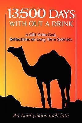 1 of 1 - 13,500 Days With out a Drink: A Gift from God Reflections on Long-Term Sobriety