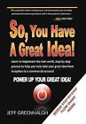 So, You Have a Great Idea! by Jeff Greenhalgh (Hardback, 2011)