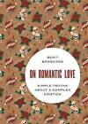 On Romantic Love: Simple Truths About a Complex Emotion by Berit Brogaard (Hardback, 2015)