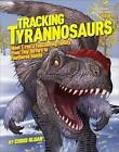 Tracking Tyrannosaurs: Meet T. rex's fascinating family, from tiny terrors to feathered giants by Christopher Sloan (Hardback, 2013)