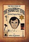 The True Story of the Sharpest Ever-: Michael Eugene Sharp by Mike Eggleston (Hardback, 2012)