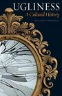 Ugliness: A Cultural History by Gretchen E. Henderson (Hardback, 2015)