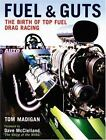 Fuel and Guts : The Birth of Top Fuel Drag Racing by Tom Madigan (2007, Hardcover, Revised)