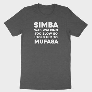 Funny Quotes T-Shirt walking too slow Tee Printed Gift Shirt told him to Mufasa