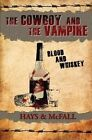 The Cowboy and the Vampire: Blood and Whiskey by Kathleen McFall, Clark Hays (Paperback / softback, 2014)
