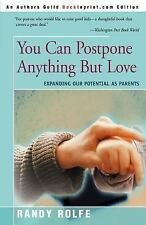 You Can Postpone Anything But Love : Expanding Our Potential As Parents by...