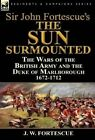 Sir John Fortescue's 'The Sun Surmounted': The Wars of the British Army and the Duke of Marlborough 1672-1712 by J W Fortescue (Hardback, 2014)