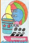 The Big B Book: The Second Book in the Big ABC Book Series about Things That Start with the Letter B and Words That Have B in Them. by Jacquie Lynne Hawkins (Paperback / softback, 2014)
