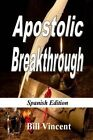 Apostolic Breakthrough (Spanish Edition): Birthing God's Purposes by Bill Vincent (Paperback / softback, 2013)