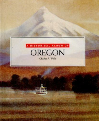 A Historical Album of Oregon by Charles A. Wills