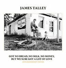 Got No Bread, No Milk, No Money, But We Sure Got A Lot of Love [Bonus Disc] by James Talley (CD, Jan-2006, 2 Discs, Cimarron Records)