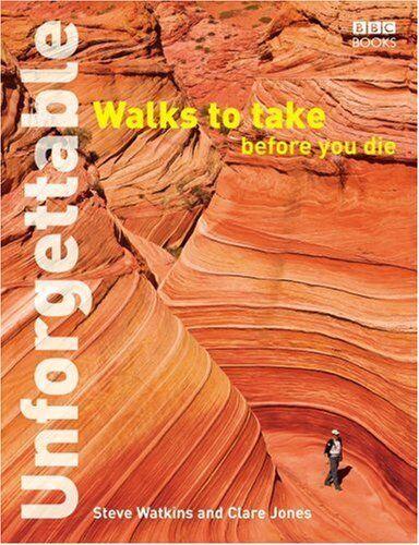 Unforgettable Walks To Take Before You Die By Steve Watkins, Clare Jones