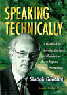 Speaking Technically: Handbook for Scientists, Engineers and Physicians on How to Improve Technical Presentations by Sinclair Goodlad (Paperback, 1996)