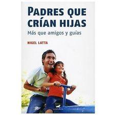 Padres que crian hijas (Spanish Edition) (Vivir Mejor (Vergara))
