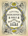 The Beekeeper's Bible: Bees, Honey, Recipes and Other Home Uses by HarperCollins Publishers (Hardback, 2010)