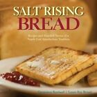 Salt Rising Bread: Recipes and Heartfelt Stories of a Nearly Lost Appalachian Tradition by Susan Ray Brown, Genevieve Bardwell (Hardback, 2016)