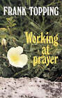 Working at Prayer by Frank Topping (Paperback, 1981)