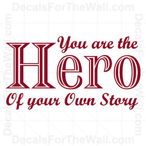 You Are The Hero Of Your Own Story Vinyl Wall Decor Art Decal Quote