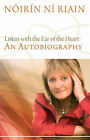 Listen with the Ear of the Heart: An Autobiography by Noirin Ni Riain (Hardback, 2009)