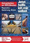 Jetzt helfe ich mir selbst: Holzarbeiten an GFK-Booten von Ralf Schaepe (2012, Taschenbuch)