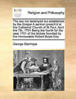 The Law Not Destroyed But Established by the Gospel a Sermon Preach'd at the Cathedral Church of St Paul, April the 7th, 1701 Being the Fourth for the Year 1701 of the Lecture Founded by the Honourable Robert Boyle Esq by George Stanhope (Paperback / softback, 2010)