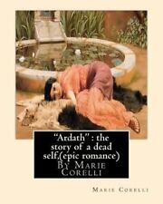 Ardath : the Story of a Dead Self, by Marie Corelli ( Epic Romance ) by Marie...
