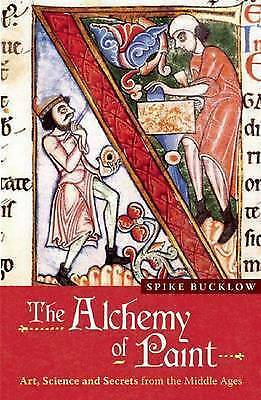The Alchemy of Paint: Art, Science and Secrets from the Middle Ages by Spike...