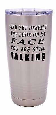 Funny Yet Despite The Look On My Face You Are Still Talking 20oz Tumbler Gift