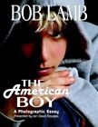 The American Boy a Photographic Essay by Bob Lamb 9781599264974