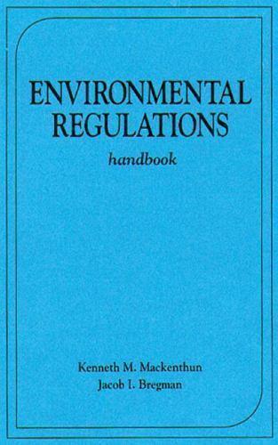 Environmental Regulations Handbook by Jacob I. Bregman; Kenneth M. Mackenthun