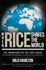 When Rice Shakes the World: The Importance of the First Grain to World Economic & Political Stability by Milo Hamilton (Paperback / softback, 2014)