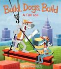Build, Dogs, Build: A Tall Tail by James Horvath (Hardback, 2014)