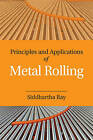 Principles and Applications of Metal Rolling by Siddhartha Ray (Hardback, 2016)