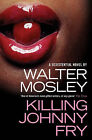 Killing Johnny Fry: A Sexistential Novel by Walter Mosley (Paperback, 2008)