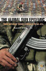 The Global Gun Epidemic: From Saturday Night Specials to AK-47s by Wendy Cukier, Victor W. Sidel (Hardback, 2005)
