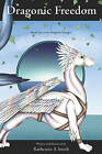 Dragonic Freedom: Book Two of the Dragonic Voyages by Katherine A Smith (Paperback / softback, 2009)