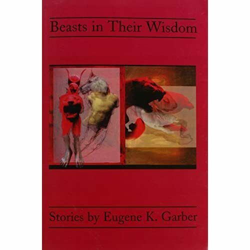 Beasts In Their Wisdom - Paperback NEW Eugene K. Garbe 2004-01-31
