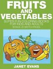 Fruits and Vegetables: Super Fun Coloring Books for Kids and Adults (Bonus: 20 Sketch Pages) by Janet Evans (Paperback / softback, 2014)