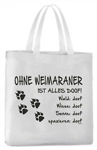 """Tragetasche """"ohne Weimaraner Ist Alles Doof!"""" 45x42cm Hund Knitterfestigkeit Schilder & Plaketten Hunde"""