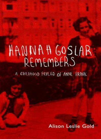 Hannah Goslar Remembers: A Childhood Friend of Anne Frank By Alison Leslie Gold