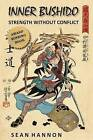 Inner Bushido - Strength Without Conflict by Sean Hannon (Paperback / softback, 2014)