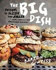 The Big Dish: Recipes to Dazzle and Amaze from America's Most Spectacular Restaurant by Barton G. Weiss (Hardback, 2014)